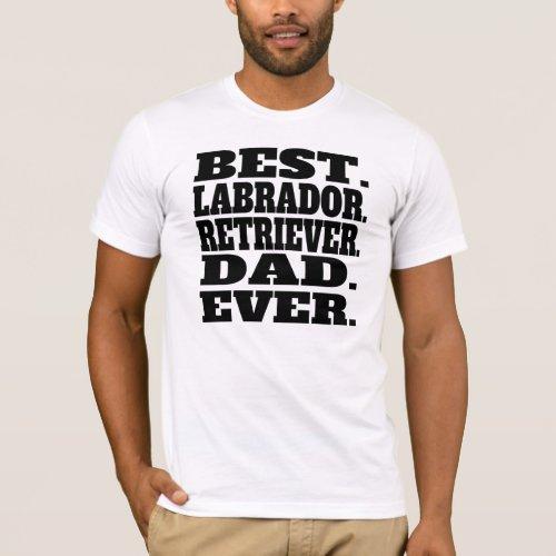 Best Labrador Retriever Dad Ever T_Shirt