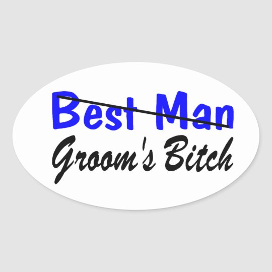 Best Man Grooms Bitch Oval Sticker