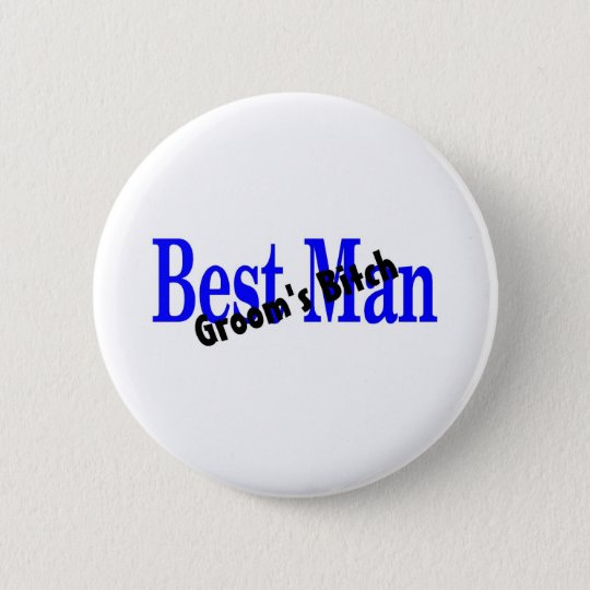 Best Man Grooms Bitch Pinback Button