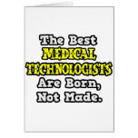 Best Med. Technologists Are Born, Not Made Cards