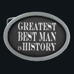 "Best Men Greatest Best Man in History Oval Belt Buckle<br><div class=""desc"">Greatest Best Man in History is a classic, elegant and eye catching collection of fun gifts and gift ideas, designed for you to give your #1 Best Man at Christmas, birthday parties, anniversaries, celebrations and special occasions. Each vintage style gift for Greatest Best Men in History is customizable : add...</div>"