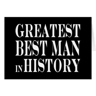 Best Men Greatest Best Man in History Stationery Note Card