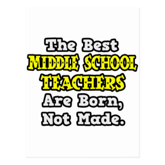 Best Middle School Teachers Are Born, Not Made Post Card