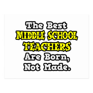 Best Middle School Teachers Are Born, Not Made Postcard