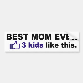 BEST MOM EVER, 3 kids like this Car Bumper Sticker