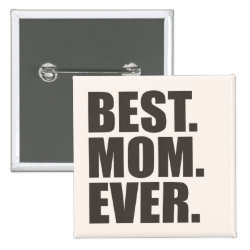 Square Button with Best. Mom. Ever. design