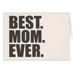 Greeting Card with Best. Mom. Ever. design