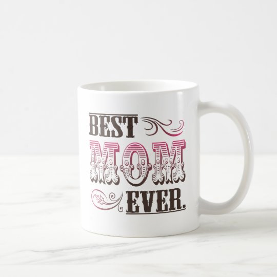 Best mom ever coffee mug zazzle Best coffee cups ever