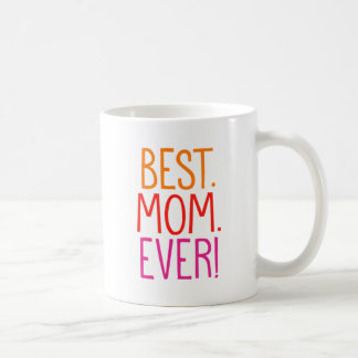 Best. Mom. Ever! Coffee Mug