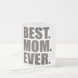 Frosted Glass Mug with Best. Mom. Ever. design