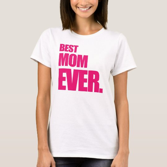 Best Mom Ever Happy Mothers Day T-Shirt