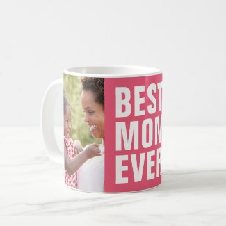 Best. Mom. Ever. Mother's Day 2 Photo Coffee Mug