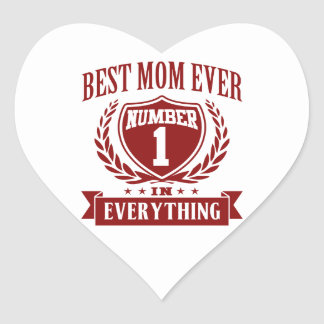 Best Mom Ever Number One In Everything Heart Sticker