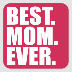 Square Sticker with Best. Mom. Ever. (pink) design