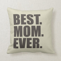 Cotton Throw Pillow with Best. Mom. Ever. design