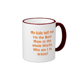 Best Mom: Who am I to argue? Ringer Coffee Mug