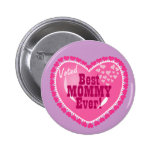 Best Mommy EVER! Pinback Button