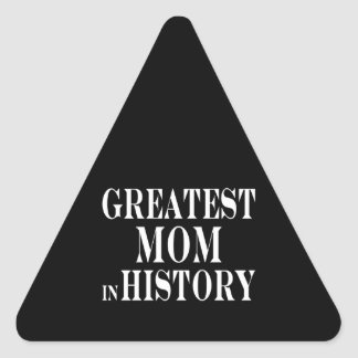 Best Moms : Greatest Mom in History Triangle Sticker