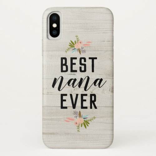 Best Nana Mother's Day Floral Farmhouse   Phone Case