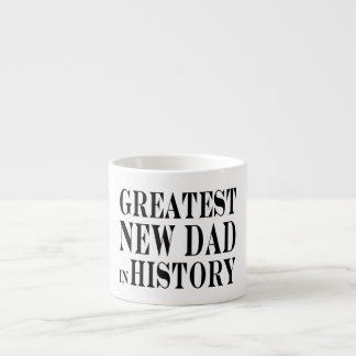 Best New Dads Greatest New Dad in History Espresso Cup