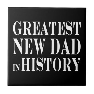 Best New Dads Greatest New Dad in History Ceramic Tile