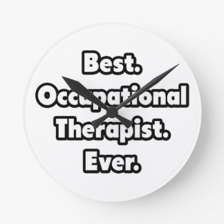 Best. Occupational Therapist. Ever. Round Clock
