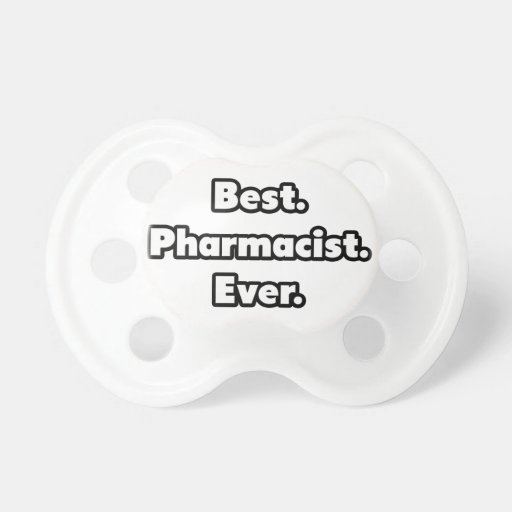 Best. Pharmacist. Ever. Pacifier