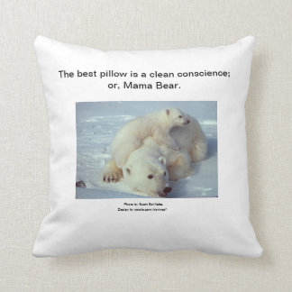 Best pillow: a clean conscience; or Mama Bear Throw Pillow