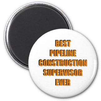 Best Pipeline Construction Supervisor Ever 2 Inch Round Magnet