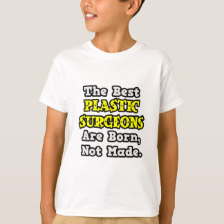 Best Plastic Surgeons Are Born, Not Made T-Shirt