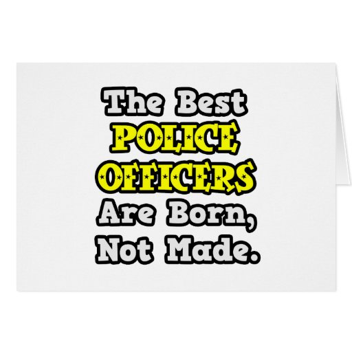 police officers are born not made Like the community sample, the researchers found that police officers exhibited pronounced racial bias when reaction time was measured however, importantly, officers showed no bias in terms of errors that is, ultimately the officers made the right decision and were not impacted by race the researchers attribute this.