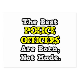 Best Police Officers Are Born, Not Made Postcard