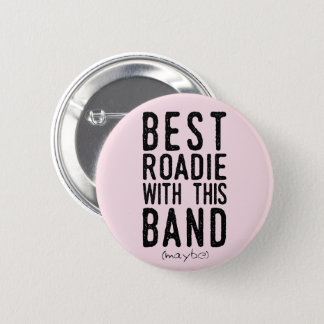 Best Roadie (maybe) (blk) Pinback Button