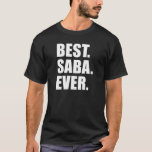 """Best Saba Ever Jewish Grandfather (ON DARK) T-Shirt<br><div class=""""desc"""">Best Saba Ever cool design on dark clothing. A great gift for a Jewish grandfather that's called the Hebrew name Saba by his grandchildren. A great gift for a special Jewish grandpa!</div>"""