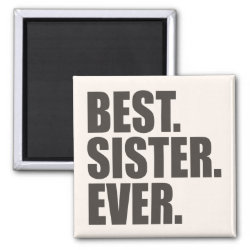 Square Magnet with Best. Sister. Ever. design
