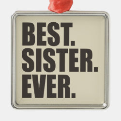 Premium Square Ornament with Best. Sister. Ever. design