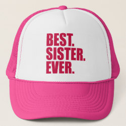 Best. Sister. Ever. (pink) Trucker Hat