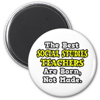 Best Social Studies Teachers Are Born, Not Made 2 Inch Round Magnet