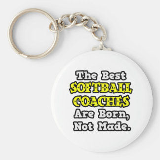 Best Softball Coaches Are Born, Not Made Keychain