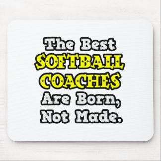 Best Softball Coaches Are Born, Not Made Mouse Pad