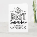 "Best Son-in-Law in the World Birthday Card<br><div class=""desc"">Wish your Son-in-Law a Happy Birthday this unique hand-lettering style typography design with the message, ""You are the best Son-in-Law in the world."" Inside message can be customized to fit your personal needs. Inside has this message but can be customized with your own message. For you to be worthy of...</div>"