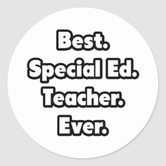 Best. Special Ed. Teacher. Ever. Classic Round Sticker