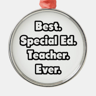Best. Special Ed. Teacher. Ever. Metal Ornament