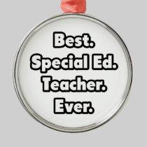 Best. Special Ed. Teacher. Ever. Round Metal Christmas Ornament