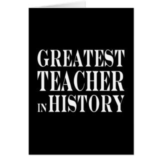 Best Teachers : Greatest Teacher in History Greeting Card