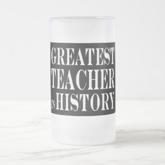 Best Teachers : Greatest Teacher in History Frosted Glass Beer Mug