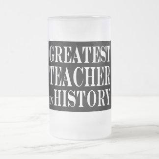 Best Teachers : Greatest Teacher in History 16 Oz Frosted Glass Beer Mug