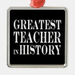 Best Teachers : Greatest Teacher in History Christmas Ornament