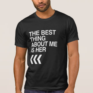 BEST THING ABOUT ME IS HER RIGHT - WHITE -.png T-Shirt