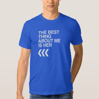 BEST THING ABOUT ME IS HER RIGHT - WHITE -.png Tee Shirt